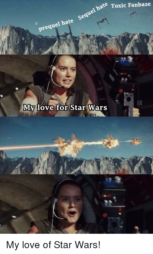 Love, Star Wars, and Star: nate Toxic Fanbase  recja  hate Sequel  Mylove for Star Wars