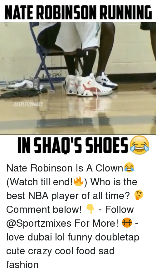 Nate Robinson: NATEROBINSON RUNNING  BATHLETIDDUNKS  IN SHAO'S SHOES Nate Robinson Is A Clown😂 (Watch till end!🔥) Who is the best NBA player of all time? 🤔 Comment below! 👇 - Follow @Sportzmixes For More! 🏀 - love dubai lol funny doubletap cute crazy cool food sad fashion