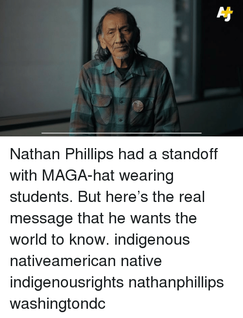 phillips: Nathan Phillips had a standoff with MAGA-hat wearing students. But here's the real message that he wants the world to know. indigenous nativeamerican native indigenousrights nathanphillips washingtondc