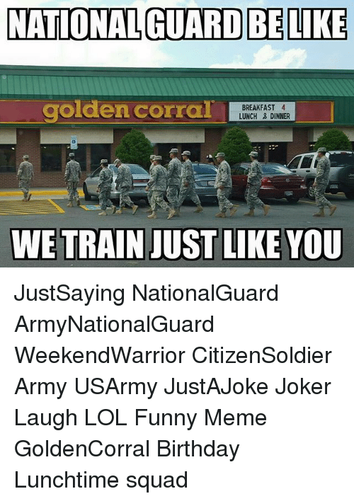 golden corral: NATIONAL GUARD BELIKE  golden corral  BREAKFAST 4  LUNCH DINNER  WE TRAIN JUST LIKE YOU JustSaying NationalGuard ArmyNationalGuard WeekendWarrior CitizenSoldier Army USArmy JustAJoke Joker Laugh LOL Funny Meme GoldenCorral Birthday Lunchtime squad