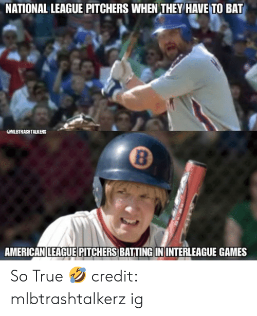 Mlb, True, and Games: NATIONAL LEAGUE PITCHERS WHEN THEY HAVE TO BAT  OMLBTRASHTALKERS  8  AMERICANILEAGUE PITCHERS BATTING IN INTERLEAGUE GAMES So True 🤣  credit: mlbtrashtalkerz ig