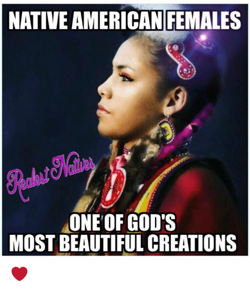 Americanness: NATIVE AMERICAN  FEMALES  ONE OF GOD'S  MOST BEAUTIFUL CREATIONS ❤️