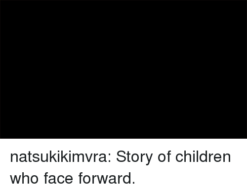 Children, Target, and Tumblr: natsukikimvra:  Story of children who face forward.
