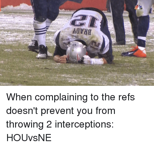 The Ref: Navua When complaining to the refs doesn't prevent you from throwing 2 interceptions: HOUvsNE