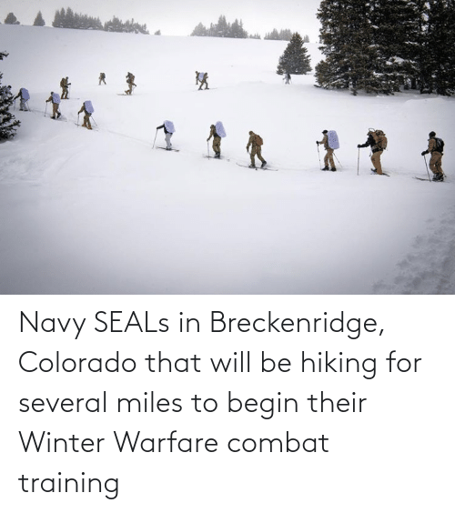 combat training: Navy SEALs in Breckenridge, Colorado that will be hiking for several miles to begin their Winter Warfare combat training