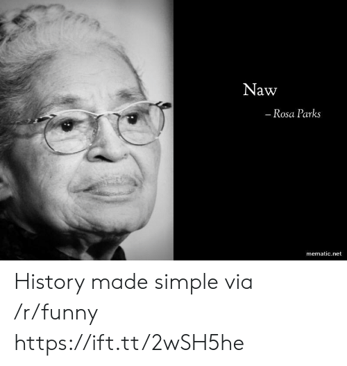 Rosa Parks: Naw  Rosa Parks  mematic.net History made simple via /r/funny https://ift.tt/2wSH5he
