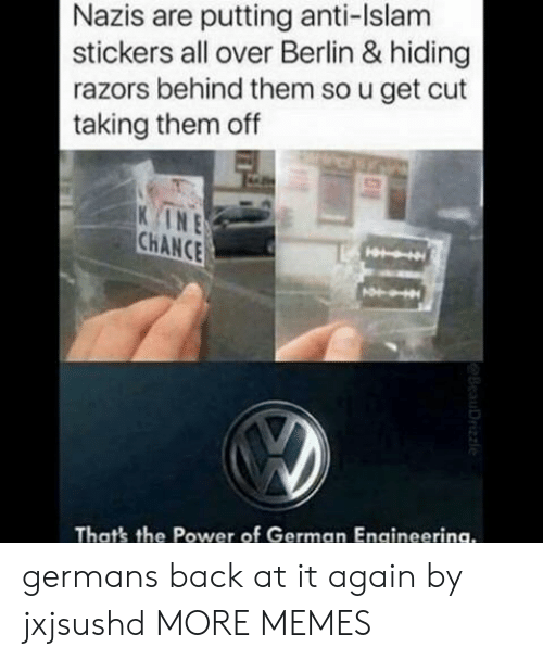 Get Cut: Nazis are putting anti-Islam  stickers all over Berlin & hiding  razors behind them so u get cut  taking them off  INE  CHANCE  That's the Power of German Engineerina. germans back at it again by jxjsushd MORE MEMES