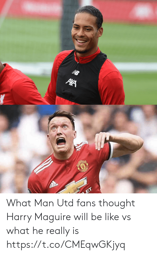 Adidas, Be Like, and Memes: NB  AA   adidas  ET What Man Utd fans thought Harry Maguire will be like vs what he really is https://t.co/CMEqwGKjyq