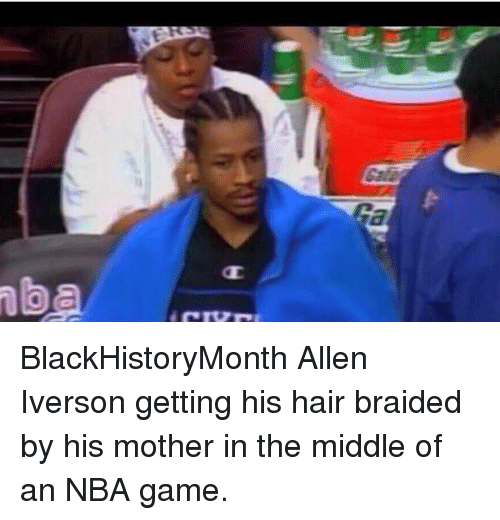 Nba Games: nba BlackHistoryMonth Allen Iverson getting his hair braided by his mother in the middle of an NBA game.