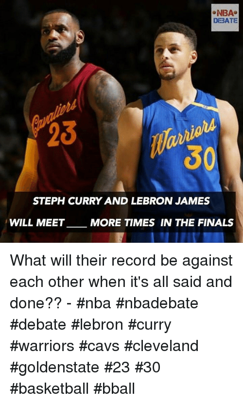 Lebron Curry: NBA  DEBATE  23  3  STEPH CURRY AND LEBRON JAMES  WILL MEET  MORE TIMES IN THE FINALS What will their record be against each other when it's all said and done?? - #nba #nbadebate #debate #lebron #curry #warriors #cavs #cleveland #goldenstate #23 #30 #basketball #bball