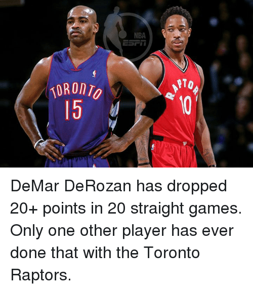 DeMar DeRozan, Memes, and Toronto Raptors: NBA  E-FII  ORonn  0/ 5 DeMar DeRozan has dropped 20+ points in 20 straight games.  Only one other player has ever done that with the Toronto Raptors.