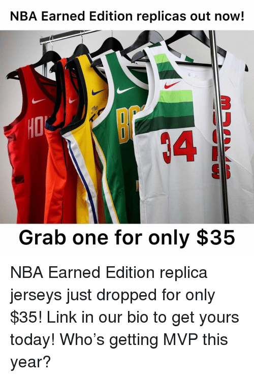 jerseys: NBA Earned Edition replicas out now!  3  4  Grab one for only $35 NBA Earned Edition replica jerseys just dropped for only $35! Link in our bio to get yours today! Who's getting MVP this year?