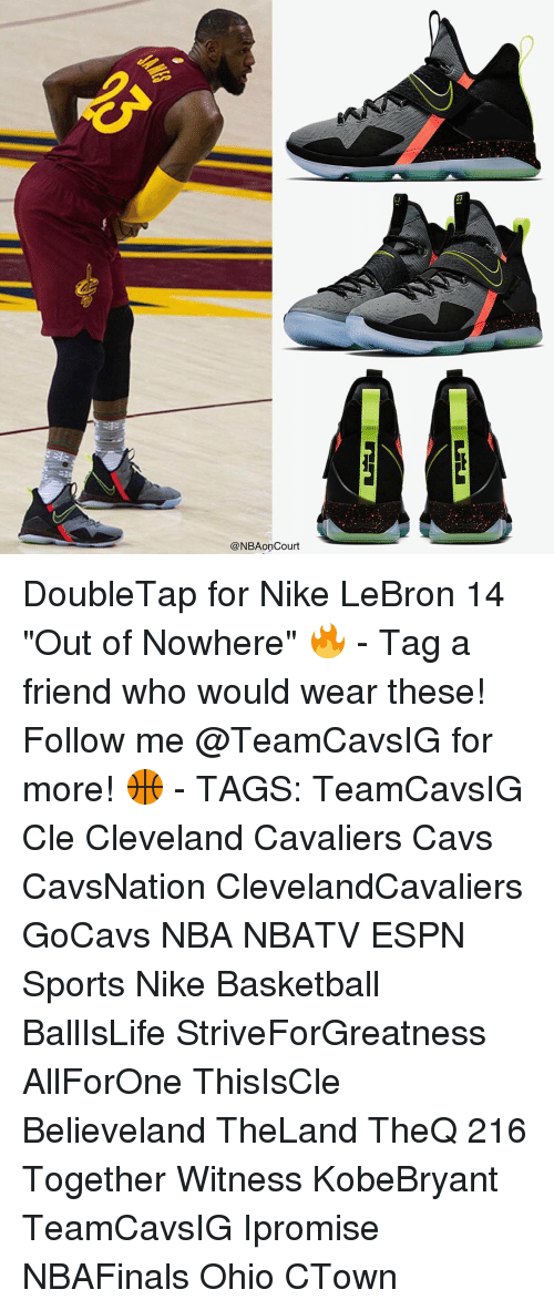 "Cavs, Cleveland Cavaliers, and Espn: @NBA on Court  23 DoubleTap for Nike LeBron 14 ""Out of Nowhere"" 🔥 - Tag a friend who would wear these! Follow me @TeamCavsIG for more! 🏀 - TAGS: TeamCavsIG Cle Cleveland Cavaliers Cavs CavsNation ClevelandCavaliers GoCavs NBA NBATV ESPN Sports Nike Basketball BallIsLife StriveForGreatness AllForOne ThisIsCle Believeland TheLand TheQ 216 Together Witness KobeBryant TeamCavsIG Ipromise NBAFinals Ohio CTown"