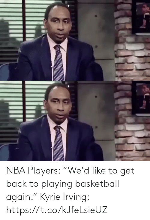 """sports: NBA Players: """"We'd like to get back to playing basketball again.""""  Kyrie Irving: https://t.co/kJfeLsieUZ"""