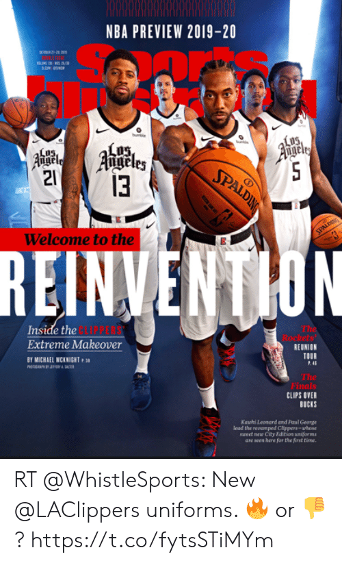 Finals, Nba, and Kawhi Leonard: NBA PREVIEW 2019-20  bu  LO5  Agels  SPALDIN  bun  Augeles  21  13  Argele  SPALDI  Welcome to the  REINVENTION  Inside thePPERS  Extreme Makeover  The  Rockets  REUNION  TOUR  BY MICHAEL MCKNICHT P.3  PHRAP TA SACER  4  The  Finals  CLIPS OVER  BUCKS  Kawhi Leonard and Paul George  lead the revamped Clippers-whose  wwet new City Edirion aniforms  are seen here for the first time. RT @WhistleSports: New @LAClippers uniforms.   🔥 or 👎? https://t.co/fytsSTiMYm