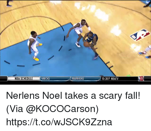 Fall, New York Knicks, and Memes: NBA SCHEDULE  KNICKS  WARRIORS  10:30 NBATV  TV Nerlens Noel takes a scary fall!   (Via @KOCOCarson) https://t.co/wJSCK9Zzna