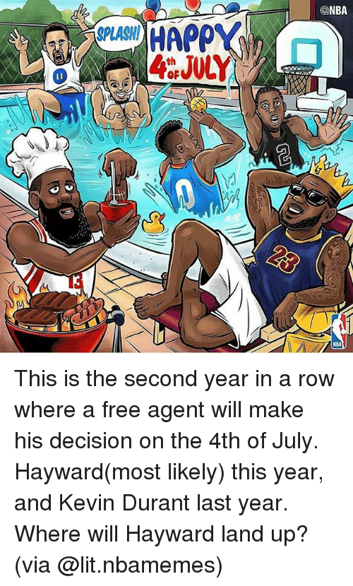 splashing: @NBA  SPLASH  13  NBA This is the second year in a row where a free agent will make his decision on the 4th of July. Hayward(most likely) this year, and Kevin Durant last year. Where will Hayward land up? (via @lit.nbamemes)