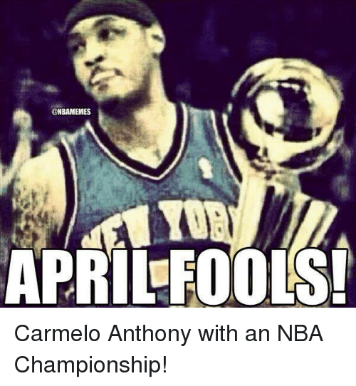 nba championships: @NBAMEMES  APRIL FOOLS! Carmelo Anthony with an NBA Championship!