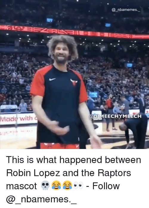robin lopez: @_nbamemes  DIMEECHYMBECH  Made  with This is what happened between Robin Lopez and the Raptors mascot 💀😂😂👀 - Follow @_nbamemes._