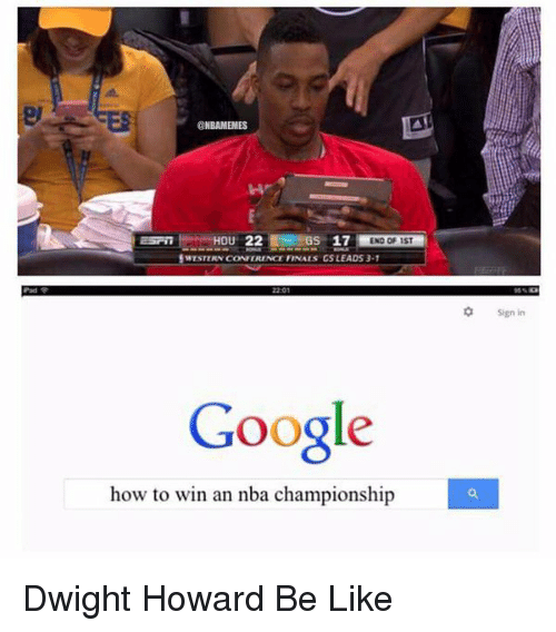 nba championships: @NBAMEMES  Hou 22  GS 17  END OF 1ST  SWESTERN CONTERENCE FINALS CSLEADS 3-1  Google  how to win an nba championship  Sign in Dwight Howard Be Like