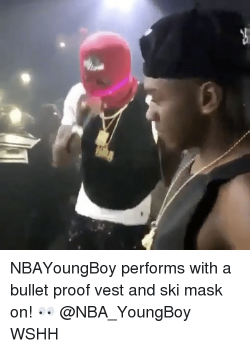 Memes, Nba, and Wshh: NBAYoungBoy performs with a bullet proof vest and ski mask on! 👀 @NBA_YoungBoy WSHH