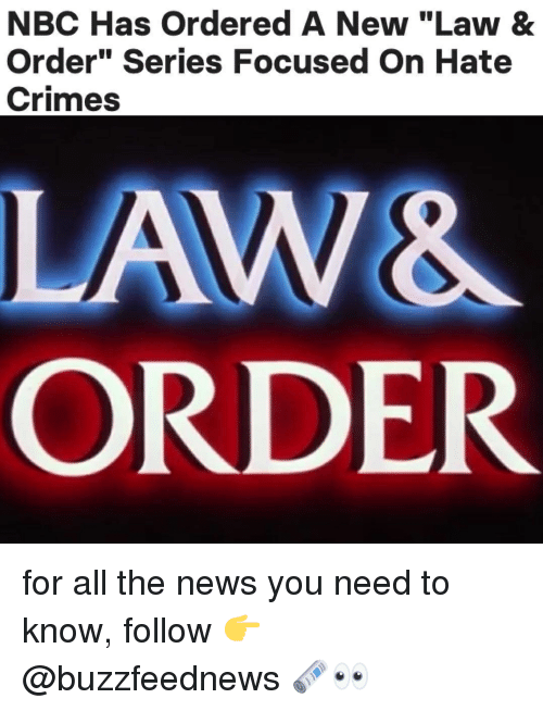 "News, Relatable, and Law & Order: NBC Has Ordered A New ""Law &  Order"" Series Focused On Hate  Crimes  ORDER for all the news you need to know, follow 👉 @buzzfeednews 🗞👀"