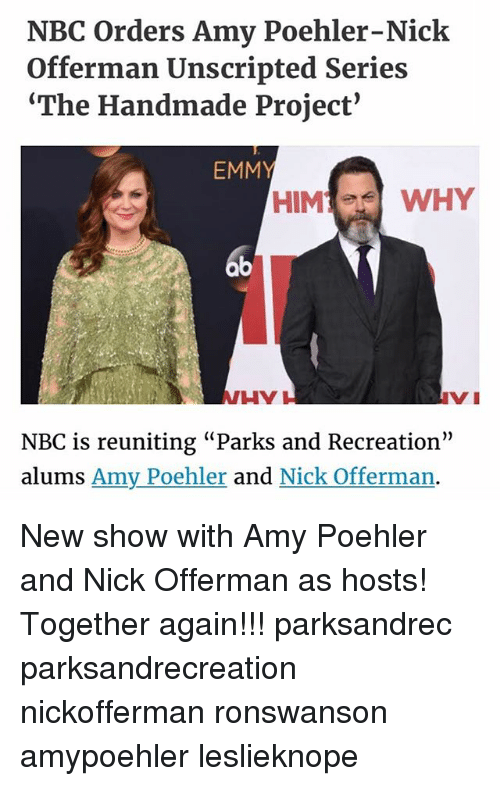 "Amy Poehler, Memes, and Nick Offerman: NBC orders Amy Poehler-Nick  Offerman Unscripted Series  ""The Handmade Project'  EMM  HIM  WHY  HY  NBC is reuniting ""Parks and Recreation""  alums Amy Poehler  and Nick Offerman. New show with Amy Poehler and Nick Offerman as hosts! Together again!!! parksandrec parksandrecreation nickofferman ronswanson amypoehler leslieknope"