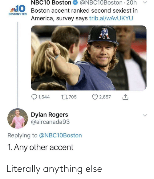 America, Boston, and Nbc10: NBC10 Boston + @NBC10Boston. 20h  ﹀  O Boston accent ranked second sexiest in  BOSTON'S TEN  America, survey says trib.al/wAvUKYU  Dylan Rogers  @aircanada93  Replying to @NBC10Boston  1. Any other accent Literally anything else