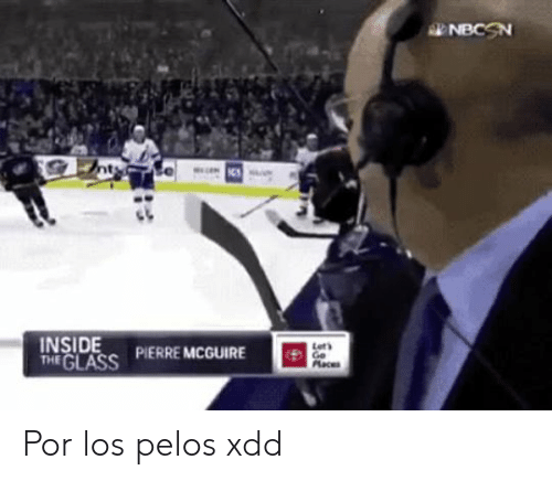 Glass, Inside, and Let's: NBCSN  INSIDE  THE GLASS  Lets  PIERRE MCGUIRE  Maces Por los pelos xdd