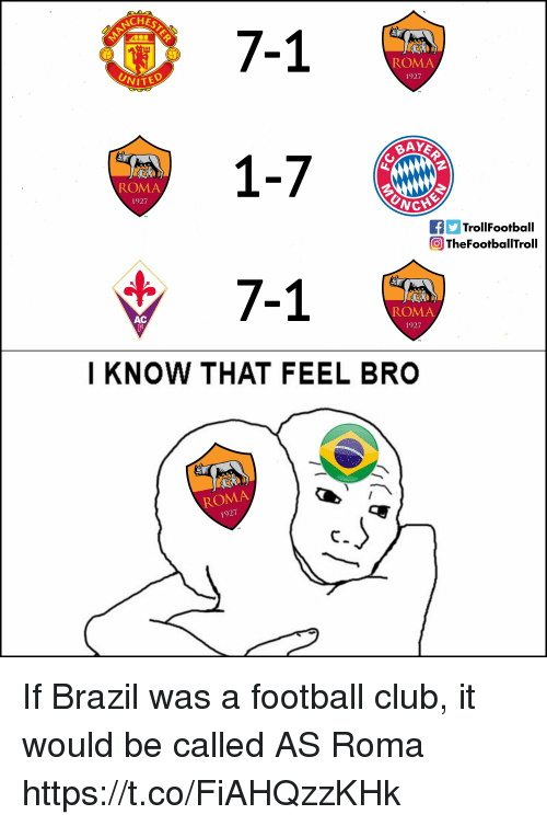 roma: NCHE  7-1  1-7  7-1  ROMA  1927  VITED  ROMA  1927  fTrollFootball  The Footbal ITroll  ROMA  1927  AC  I KNOW THAT FEEL BRO  ROMA  1927 If Brazil was a football club, it would be called AS Roma https://t.co/FiAHQzzKHk