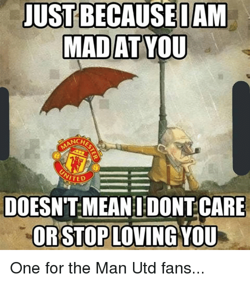 Memes, Mean, and 🤖: NCHE  VITED  DOESNT MEAN DONTCARE  ORSTOP LOVING YoU One for the Man Utd fans...