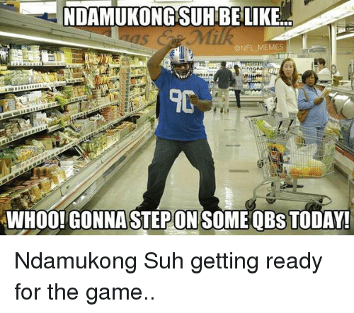 Whoo, Ndamukong Suh, and Suh: NDAMUKONGSUH BE LIKE..  NFL MEMES  WHOO! ONSO  TODAY! Ndamukong Suh getting ready for the game..