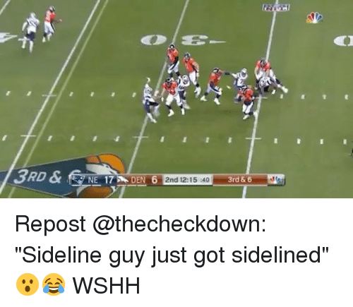 "Memes, Wshh, and 🤖: NE 17 . DEN 61a  2nd 12:15 :4  -ol  3rd & 6 Repost @thecheckdown: ""Sideline guy just got sidelined"" 😮😂 WSHH"