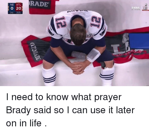 Bradying: NE ATL  O 20  2ND 2:21  RADE I need to know what prayer Brady said so I can use it later on in life .