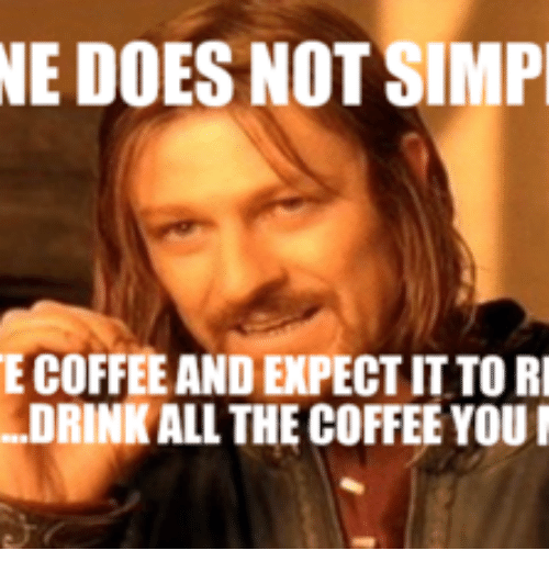 Expectedly, Simp, and Drink-All-The-Coffee: NE DOES NOT SIMP  ECOFFEEAND EXPECT ITTO RI  DRINK ALL THE  COFFEE YOUI