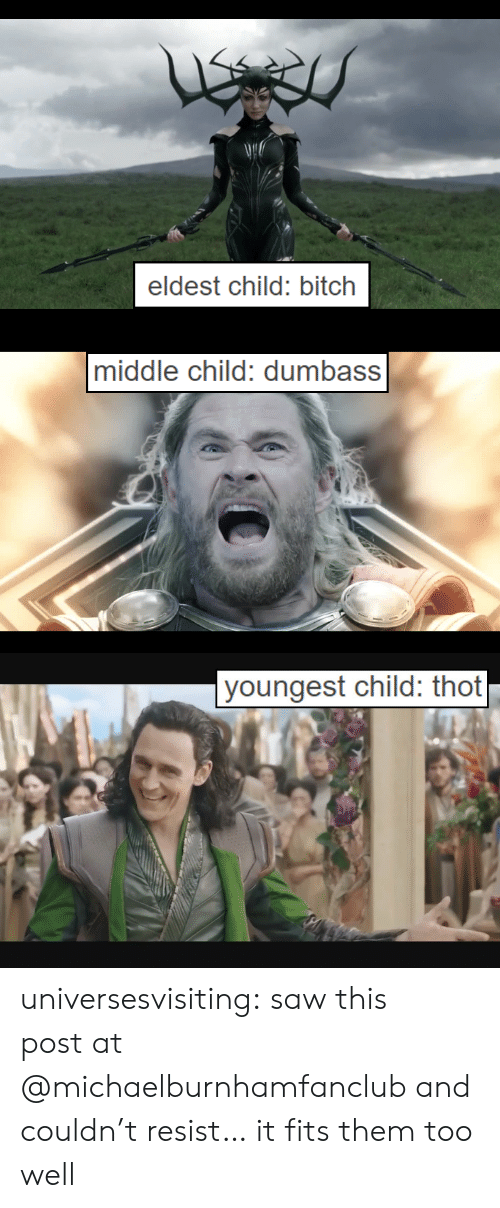 middle child: Ne  eldest child: bitch   middle child: dumbass   youngest child: thot universesvisiting:  sawthis postat @michaelburnhamfancluband couldn't resist…  it fits them too well