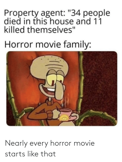 Starts: Nearly every horror movie starts like that