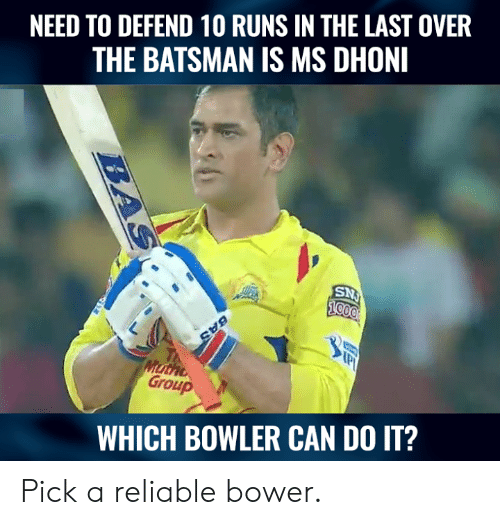reliable: NEED TO DEFEND 10 RUNS IN THE LAST OVER  THE BATSMAN IS MS DHONI  Group  WHICH BOWLER CAN DO IT? Pick a reliable bower.