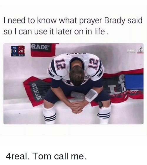 Rading: need to know what prayer Brady said  so I can use it later on in life  RADE  NE ATL.  20 4real. Tom call me.