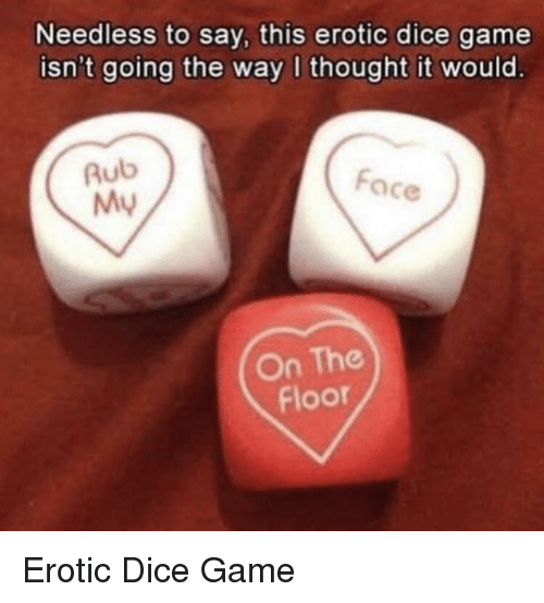Dice, Game, and Thought: Needless to say, this erotic dice game  isn't going the way I thought it would.  Rub  My  Face  On The  Floor Erotic Dice Game