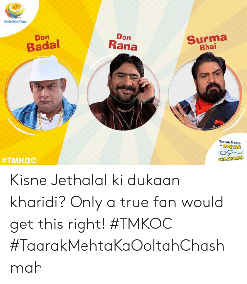 Bhai: Neela Tele Films  Don  Don  Rana  Surma  Bhai  Badal  Taarak Mehta  Kisne Jethalal ki dukaan kharidi? Only a true fan would get this right!  #TMKOC #TaarakMehtaKaOoltahChashmah