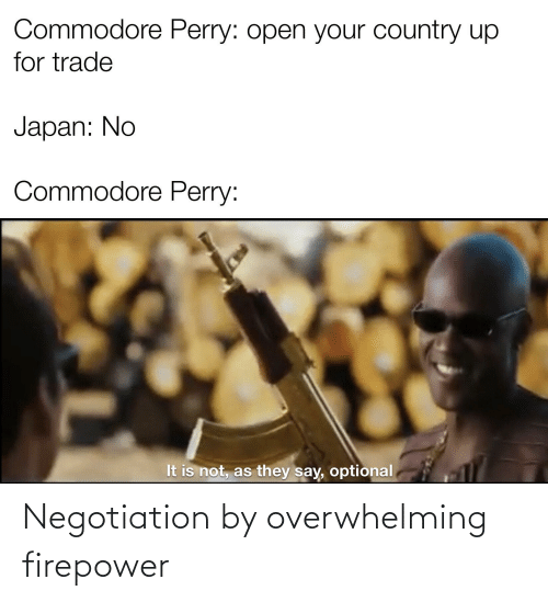 History: Negotiation by overwhelming firepower