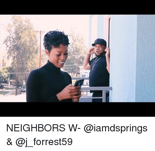 Memes, Neighbors, and 🤖: NEIGHBORS W- @iamdsprings & @j_forrest59