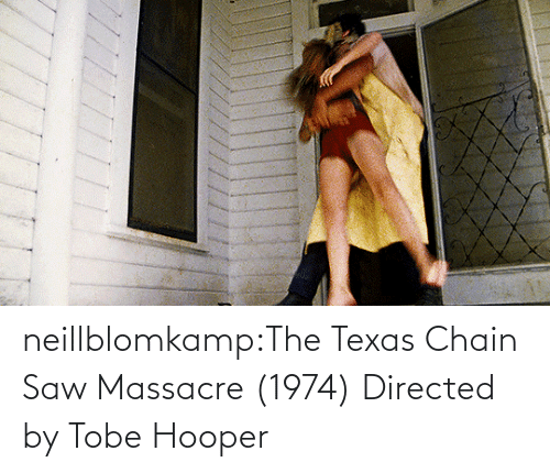 Texas: neillblomkamp:The Texas Chain Saw Massacre (1974) Directed by Tobe Hooper