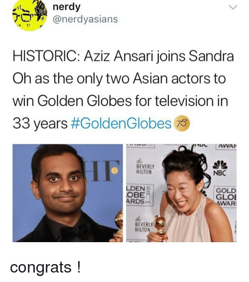 obe: nerdy  @nerdyasians  HISTORIC: Aziz Ansari joins Sandra  Oh as the only two Asian actors to  win Golden Globes for television in  33 years #GoldenG lobes 79  BEVERLY  HILTON  NBC  LDEN  OBE  ARDS  GOLD  GLOE  WAR  BEVERLY  HILTON congrats !