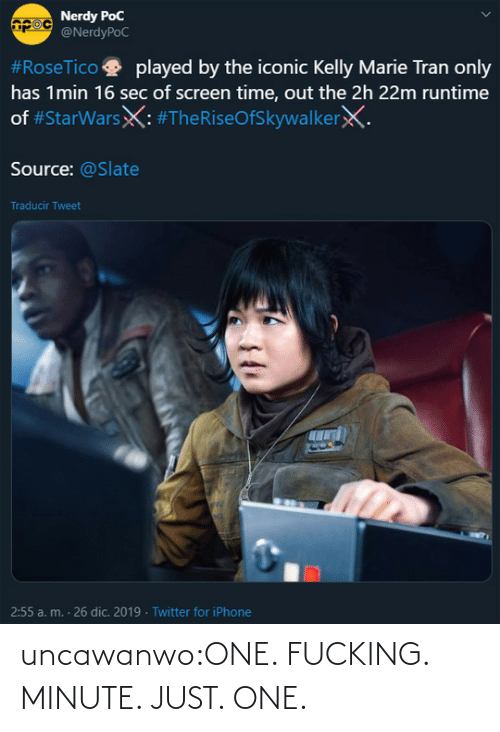 Screen: Nerdy PoC  @NerdyPoC  #RoseTico  played by the iconic Kelly Marie Tran only  has 1min 16 sec of screen time, out the 2h 22m runtime  of #StarWarsX: #TheRiseOfSkywalkerX.  Source: @Slate  Traducir Tweet  2:55 a. m. - 26 dic. 2019 · Twitter for iPhone uncawanwo:ONE. FUCKING. MINUTE. JUST. ONE.