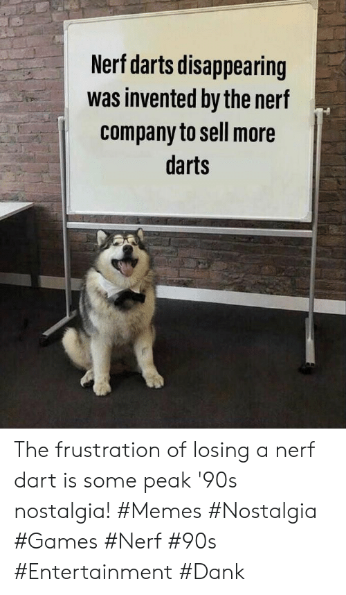 nerf: Nerf darts disappearing  was invented by the nerf  company to sell more  darts The frustration of losing a nerf dart is some peak '90s nostalgia! #Memes #Nostalgia #Games #Nerf #90s #Entertainment #Dank