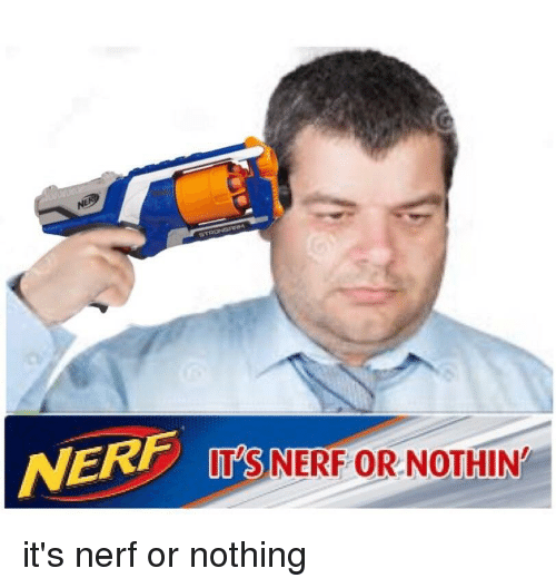 Nerf, Nerf or Nothing, and Nothing: NERF  IT'S NERF OR NOTHIN
