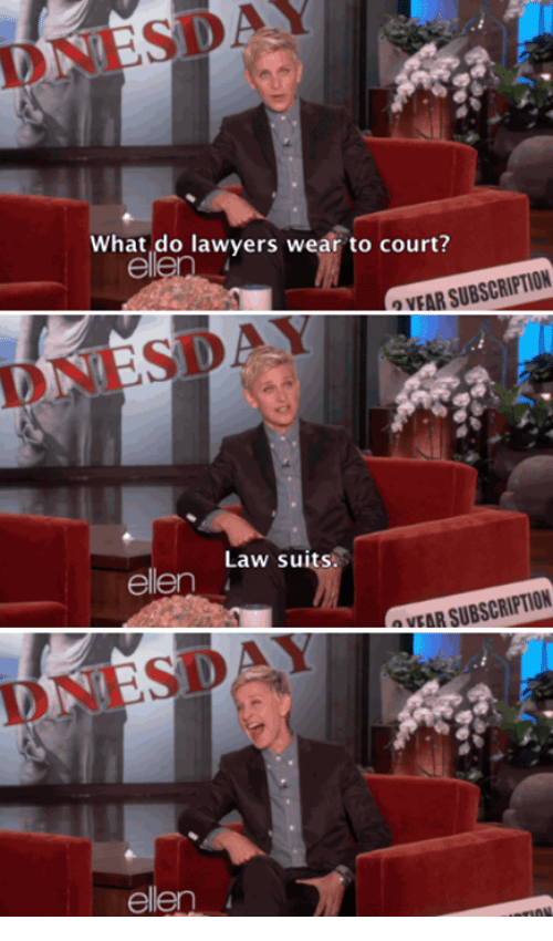 Lawyer, Ellen, and Suits: NESDAY  What do lawyers wear to court?  SUBSCRIPTION  OVEAR Law suits.  ellen  SUBSCRIPTION  NEAR ellen