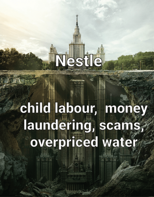 Money, Water, and Nestle: Nestle  child labour, money  laundering, scams,  overpriced water